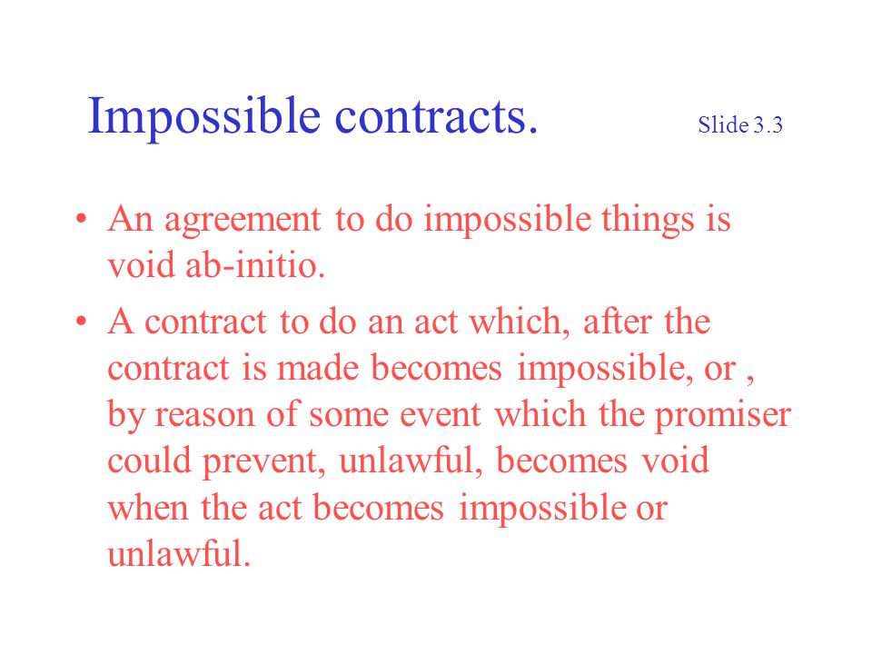 Impossible contracts.Slide 3.3 An agreement to do impossible things is void ab-initio.