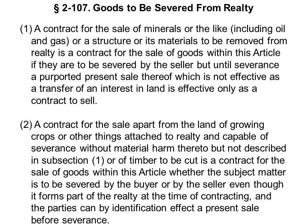§ 2-107. Goods to Be Severed From Realty (1) A contract for the sale of minerals or the like (including oil and gas) or a structure or its materials t