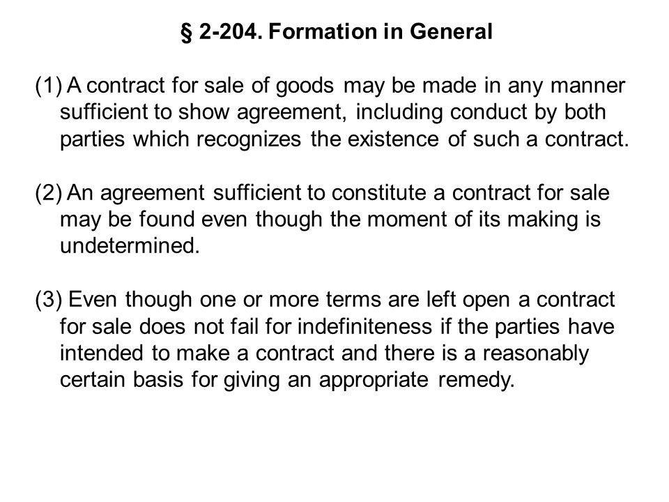 § 2-204. Formation in General (1) A contract for sale of goods may be made in any manner sufficient to show agreement, including conduct by both parti