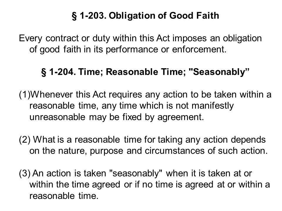 § 1-203. Obligation of Good Faith Every contract or duty within this Act imposes an obligation of good faith in its performance or enforcement. § 1-20