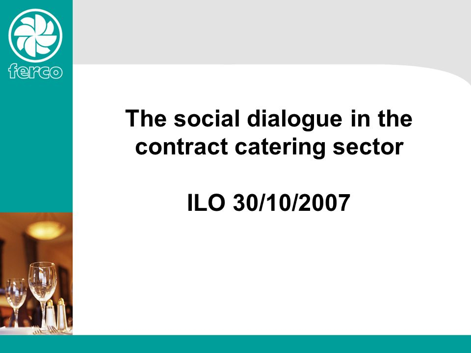 The social dialogue in the contract catering sector ILO 30/10/2007