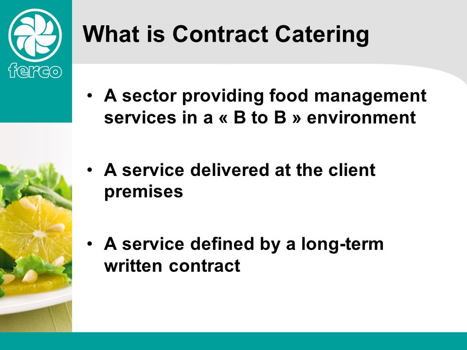 Contract Catering in brief (2006) 67 million daily customers 5,5 billion meals served a year (+3,2% since 2000) 600.000 employees Turnover = 21,4 billion (+3,7% since 2005)