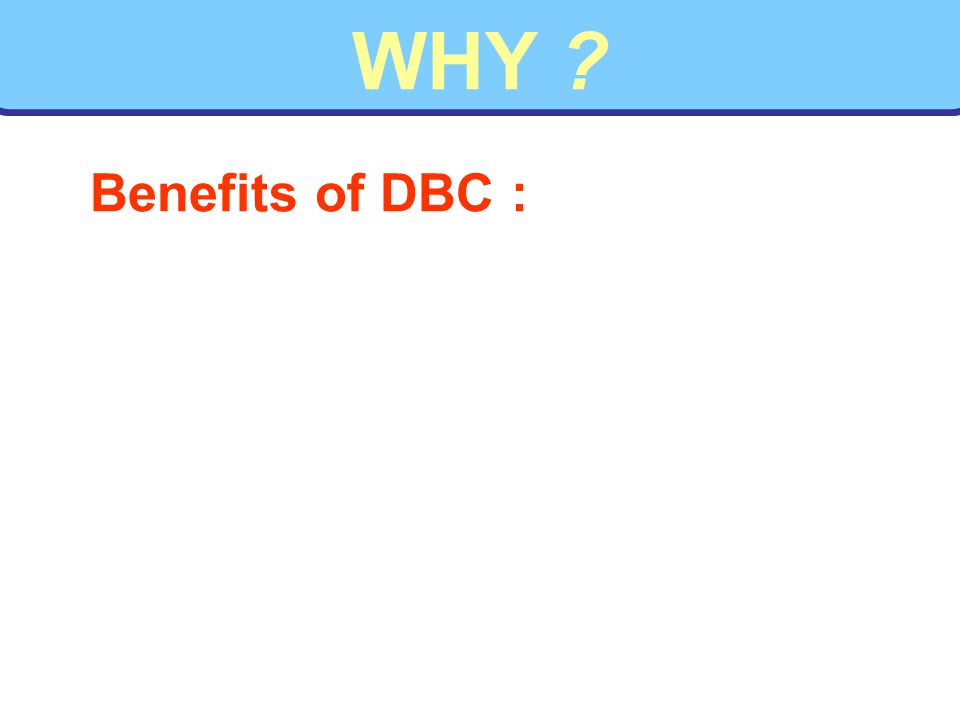 WHY ? Benefits of DBC :