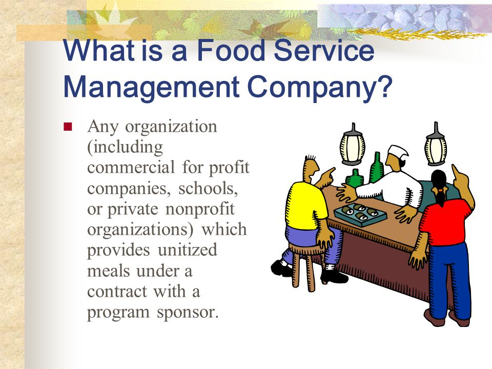 What is a Food Service Management Company? Any organization (including commercial for profit companies, schools, or private nonprofit organizations) w