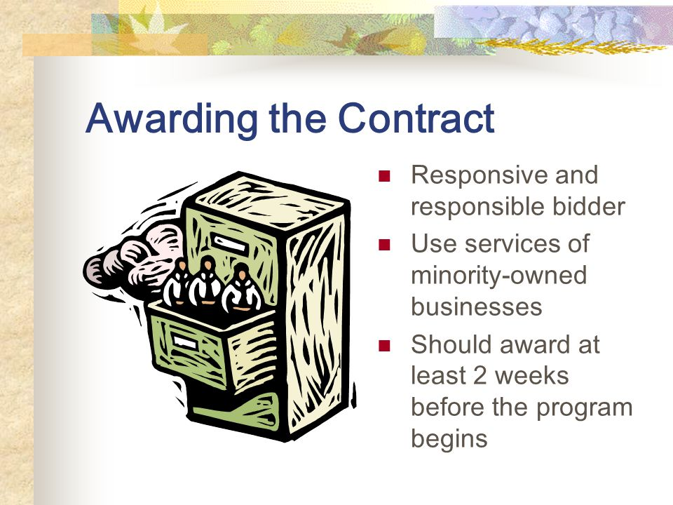 Awarding the Contract Responsive and responsible bidder Use services of minority-owned businesses Should award at least 2 weeks before the program beg