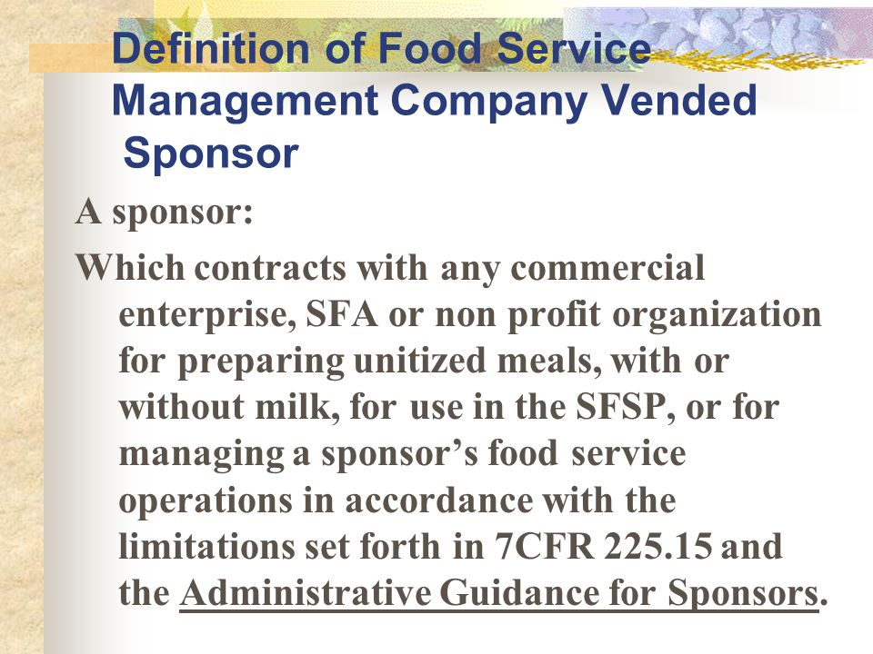 Definition of Food Service Management Company Vended Sponsor A sponsor: Which contracts with any commercial enterprise, SFA or non profit organization