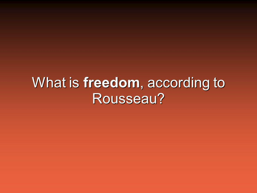 What is freedom, according to Rousseau?