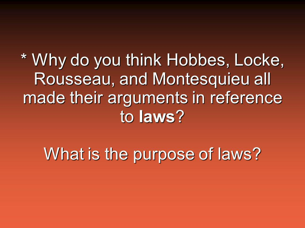 * Why do you think Hobbes, Locke, Rousseau, and Montesquieu all made their arguments in reference to laws.