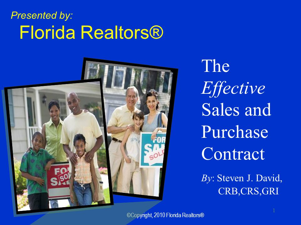 ©Copyright, 2010 Florida Realtors® 1 The Effective Sales and Purchase Contract By: Steven J.