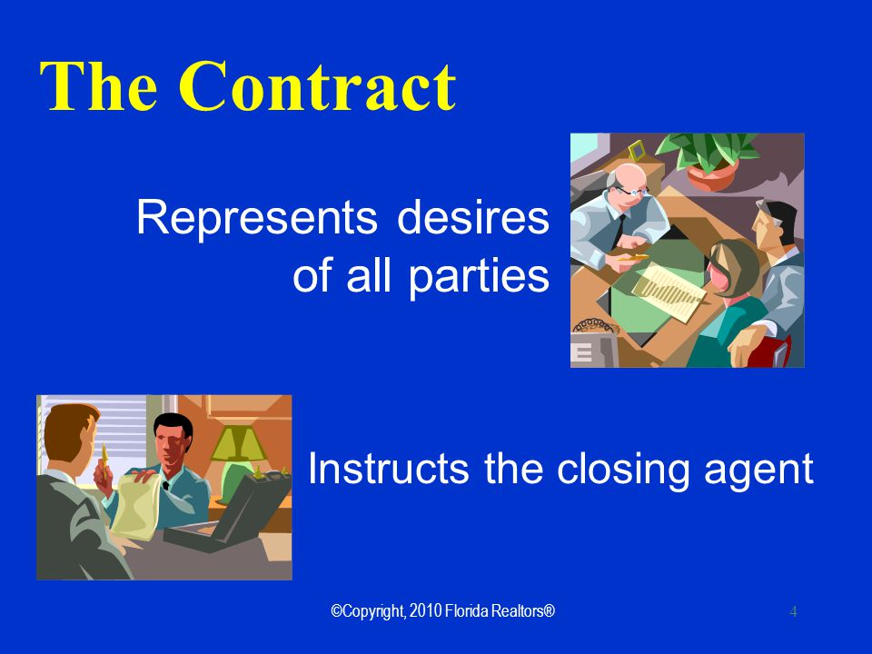 ©Copyright, 2010 Florida Realtors® 15 We will discuss the contract most often used in your area.