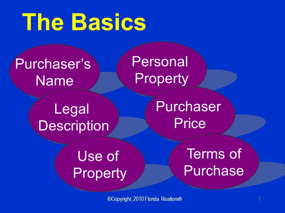 ©Copyright, 2010 Florida Realtors® 6 The Basics Acceptance Date Closing Date Repair Limitations Special Clauses Signatures