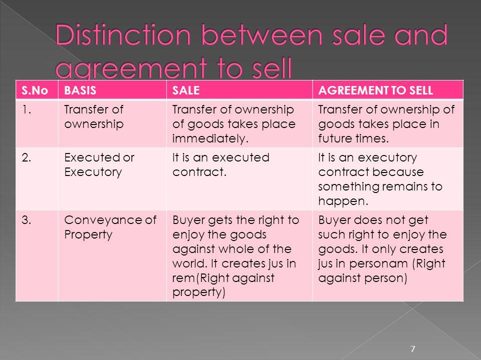 7 S.NoBASISSALEAGREEMENT TO SELL 1.Transfer of ownership Transfer of ownership of goods takes place immediately.