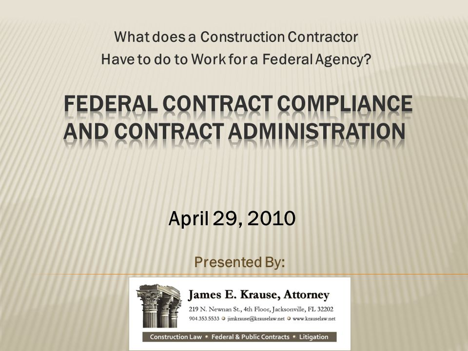 What does a Construction Contractor Have to do to Work for a Federal Agency? Presented By: April 29, 2010