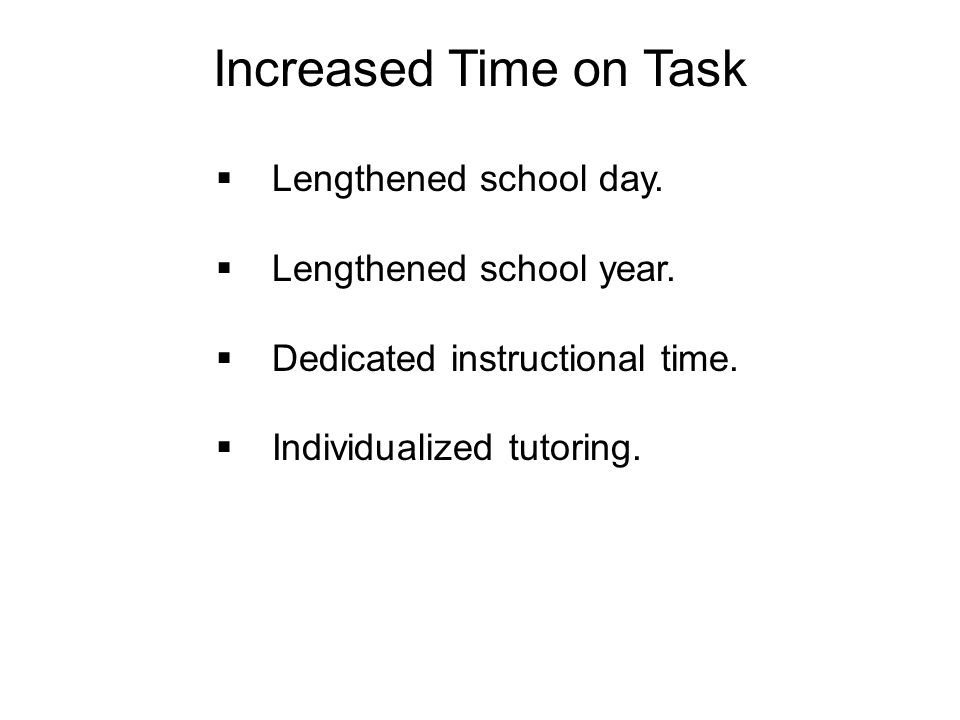 Lengthened school day. Lengthened school year. Dedicated instructional time. Individualized tutoring. Increased Time on Task