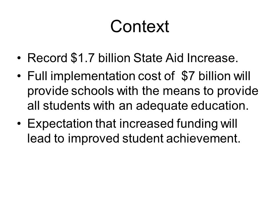 Context Record $1.7 billion State Aid Increase. Full implementation cost of $7 billion will provide schools with the means to provide all students wit