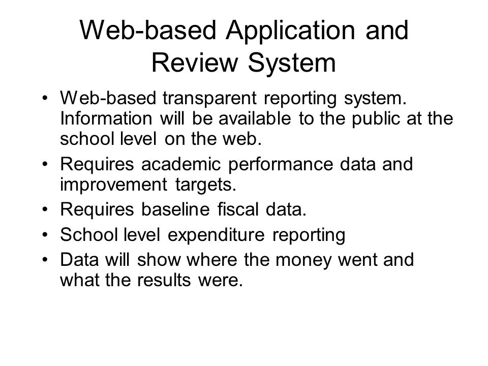 Web-based Application and Review System Web-based transparent reporting system. Information will be available to the public at the school level on the