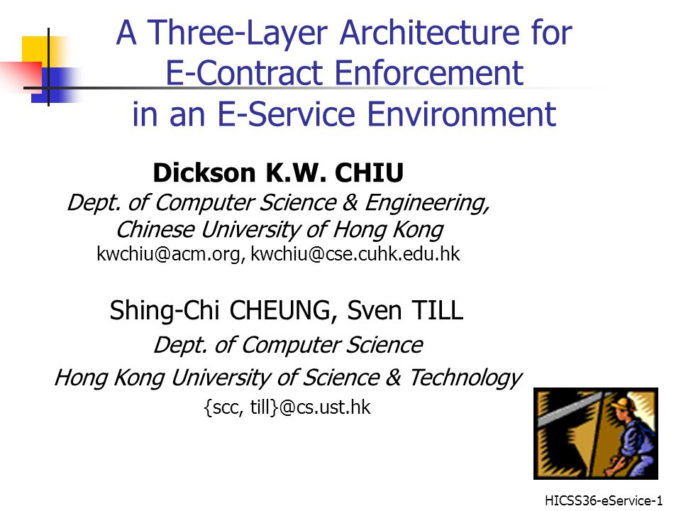HICSS36-eService-1 A Three-Layer Architecture for E-Contract Enforcement in an E-Service Environment Dickson K.W.