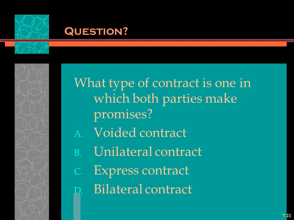 7-21 Question.What type of contract is one in which both parties make promises.