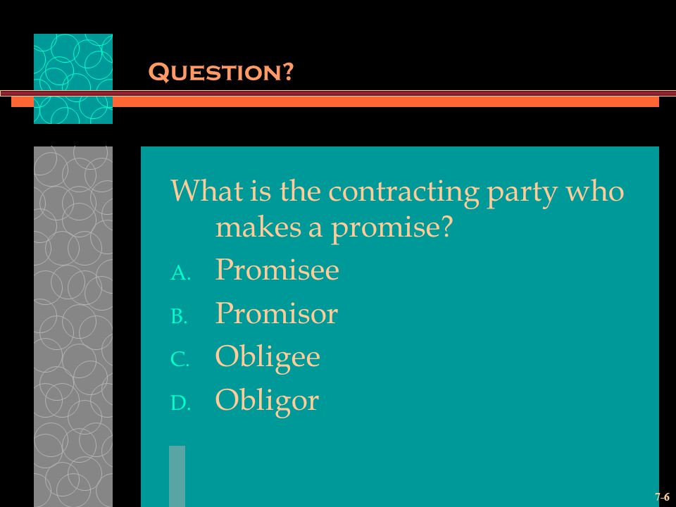 7-6 Question.What is the contracting party who makes a promise.