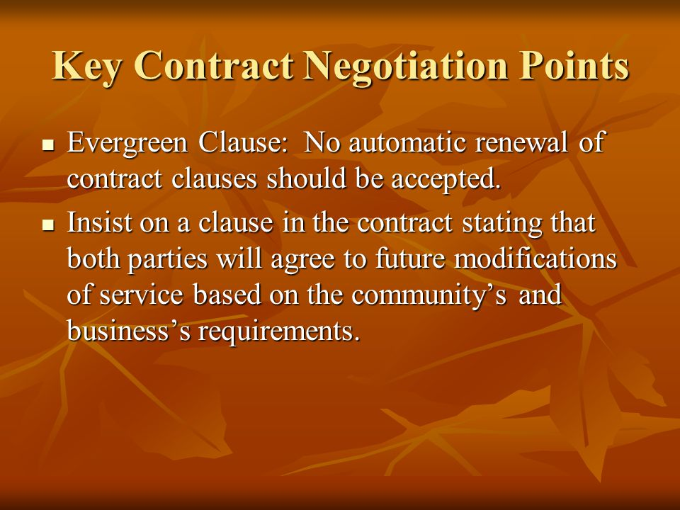 Key Contract Negotiation Points Evergreen Clause: No automatic renewal of contract clauses should be accepted.