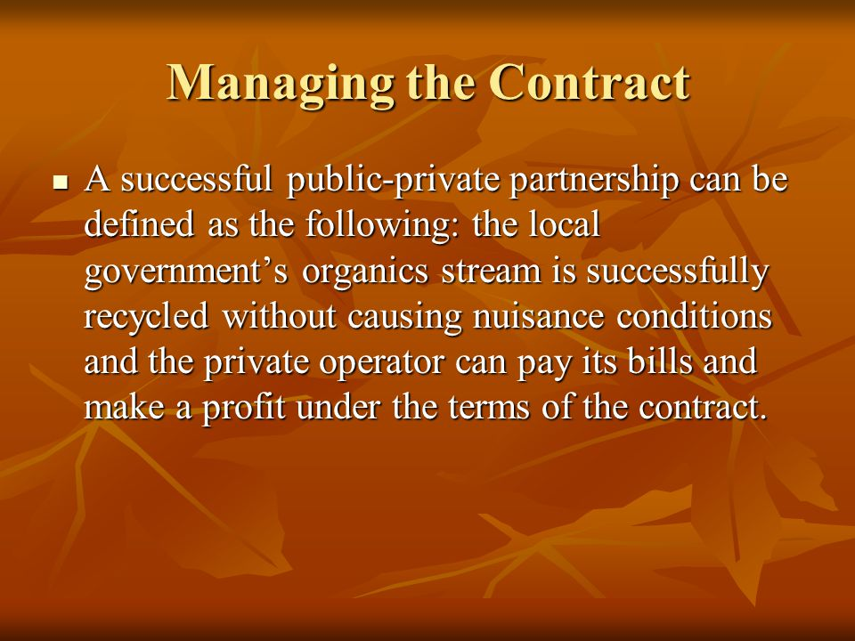 Managing the Contract A successful public-private partnership can be defined as the following: the local governments organics stream is successfully r