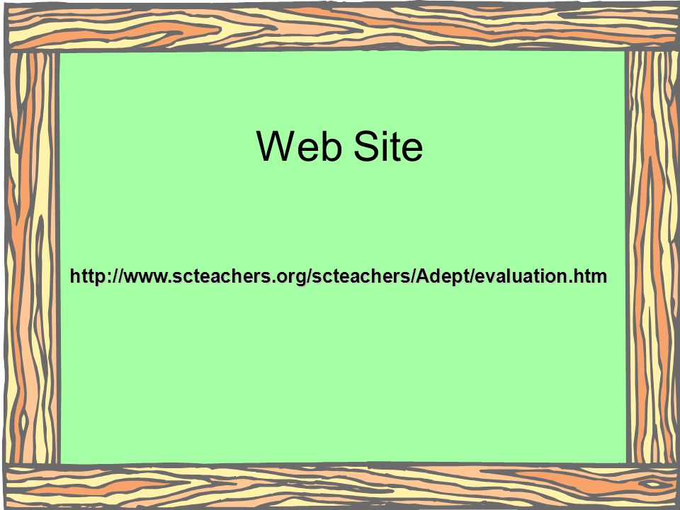 Web Site http://www.scteachers.org/scteachers/Adept/evaluation.htm