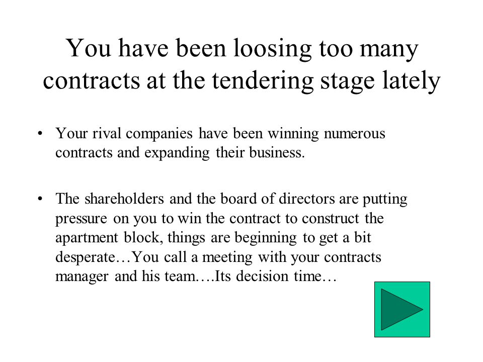 You have been loosing too many contracts at the tendering stage lately Your rival companies have been winning numerous contracts and expanding their business.