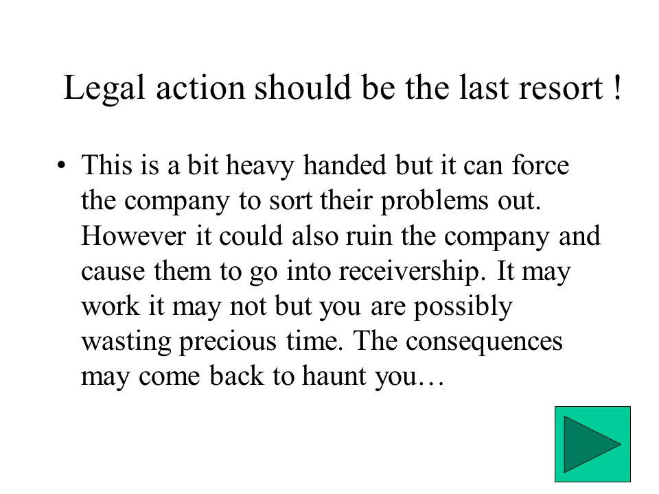Legal action should be the last resort .