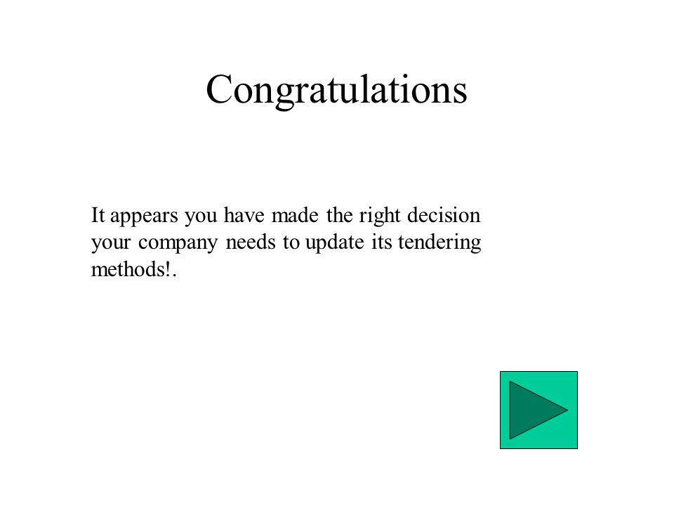 Congratulations It appears you have made the right decision your company needs to update its tendering methods!.