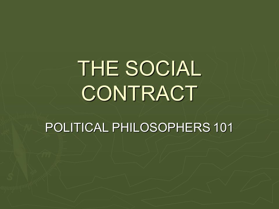THE SOCIAL CONTRACT POLITICAL PHILOSOPHERS 101
