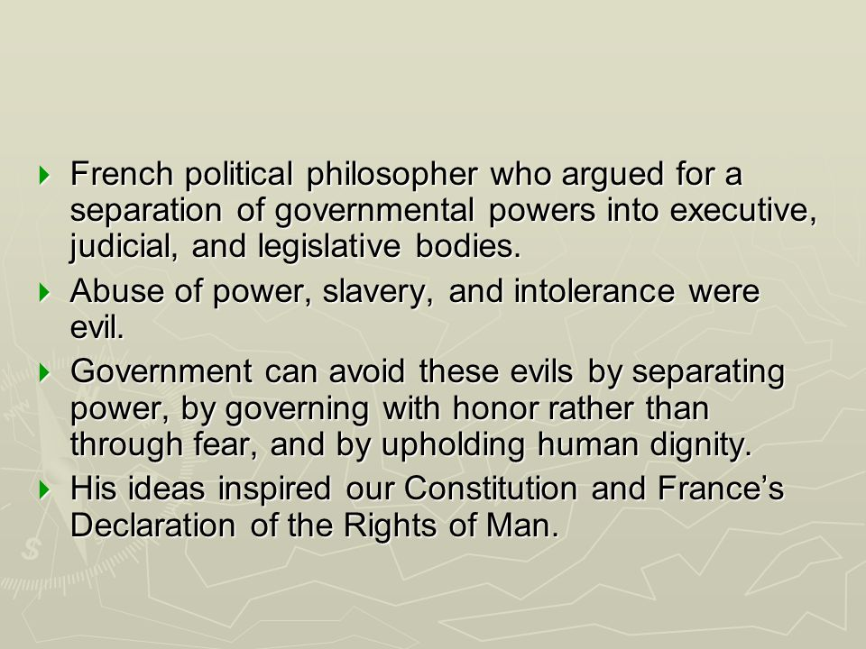French political philosopher who argued for a separation of governmental powers into executive, judicial, and legislative bodies. French political phi