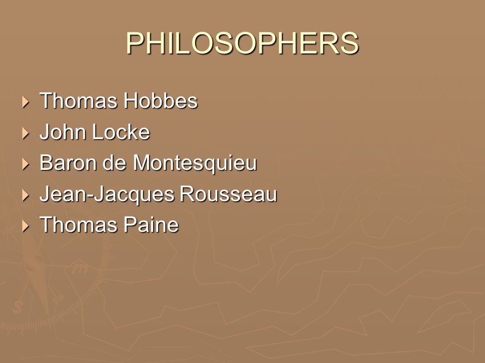 PHILOSOPHERS Thomas Hobbes Thomas Hobbes John Locke John Locke Baron de Montesquieu Baron de Montesquieu Jean-Jacques Rousseau Jean-Jacques Rousseau T