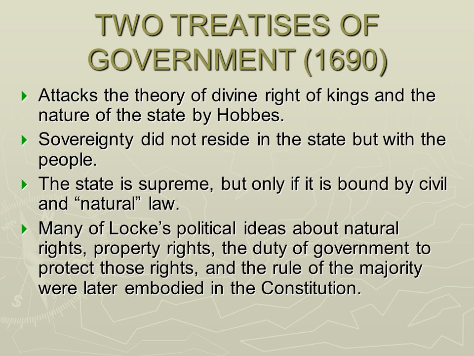 TWO TREATISES OF GOVERNMENT (1690) Attacks the theory of divine right of kings and the nature of the state by Hobbes. Attacks the theory of divine rig