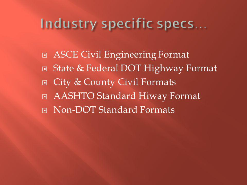 ASCE Civil Engineering Format State & Federal DOT Highway Format City & County Civil Formats AASHTO Standard Hiway Format Non-DOT Standard Formats