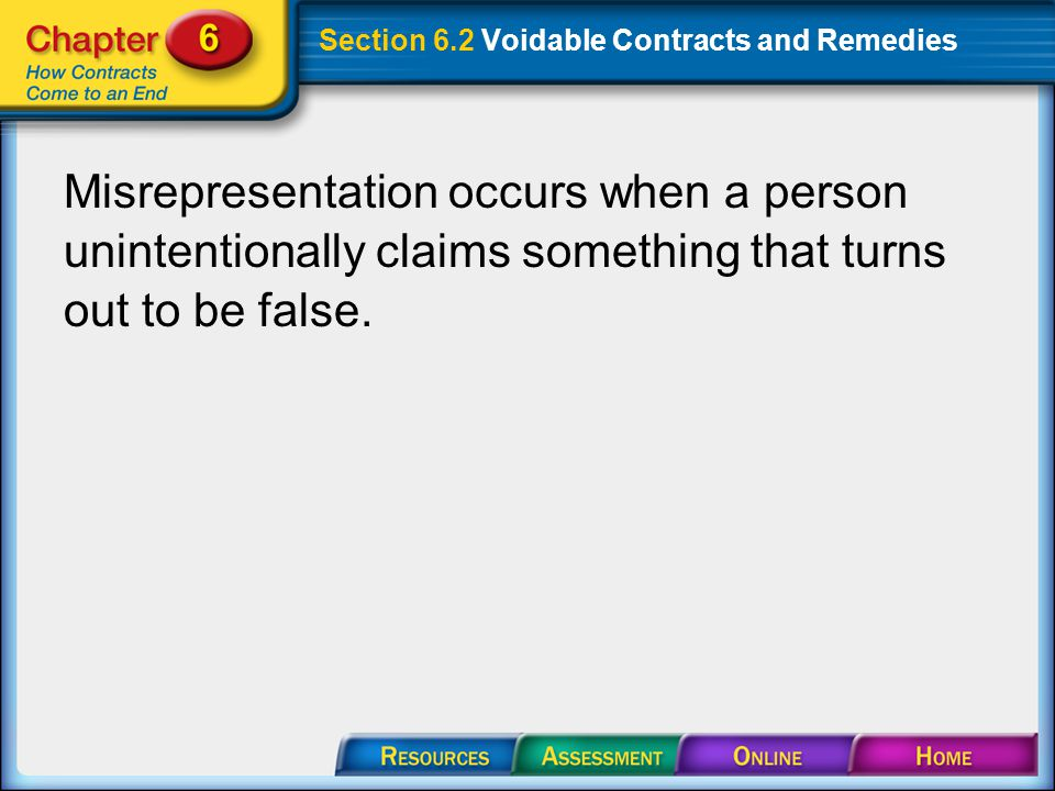 Section 6.2 Voidable Contracts and Remedies Misrepresentation occurs when a person unintentionally claims something that turns out to be false.