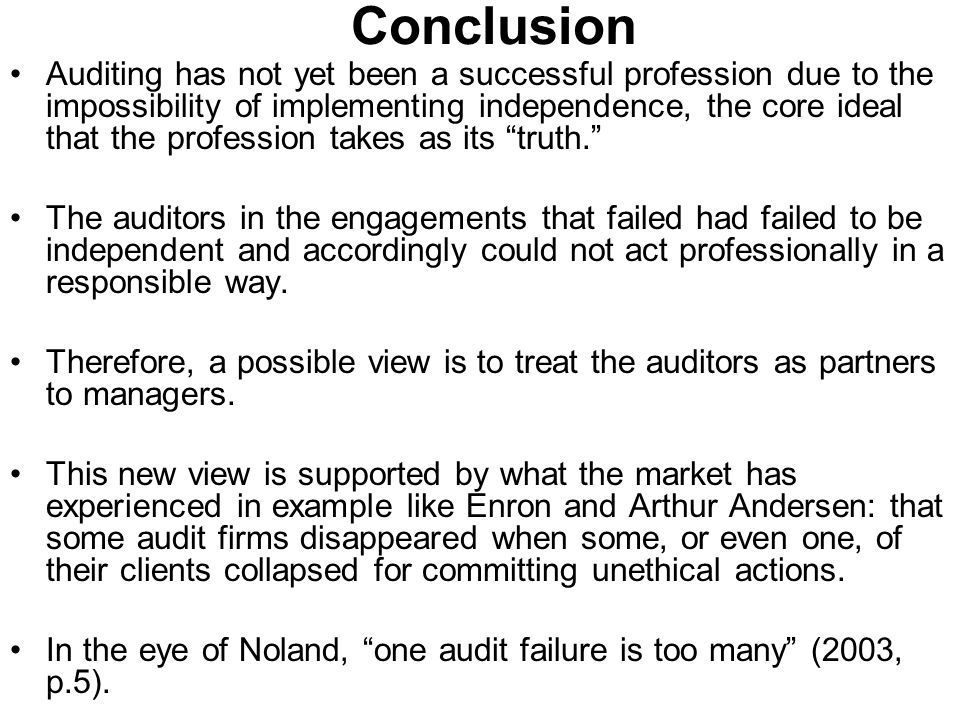 Conclusion Auditing has not yet been a successful profession due to the impossibility of implementing independence, the core ideal that the profession takes as its truth.