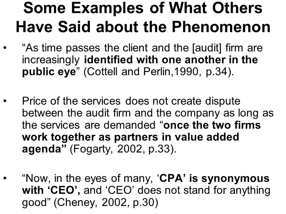 Some Examples of What Others Have Said about the Phenomenon As time passes the client and the [audit] firm are increasingly identified with one another in the public eye (Cottell and Perlin,1990, p.34).