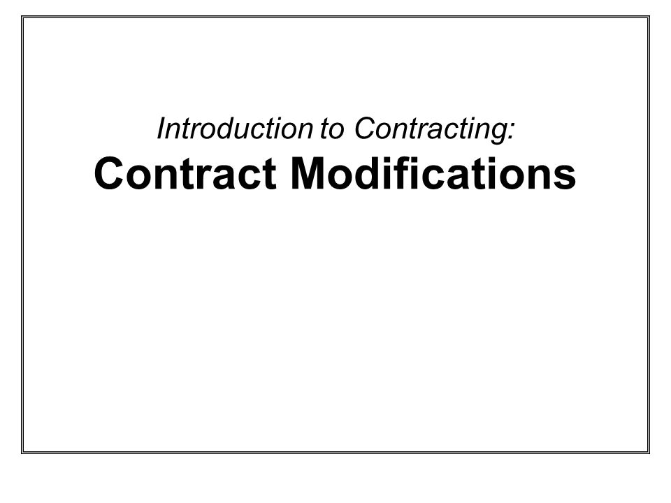 Introduction to Contracting: Contract Modifications