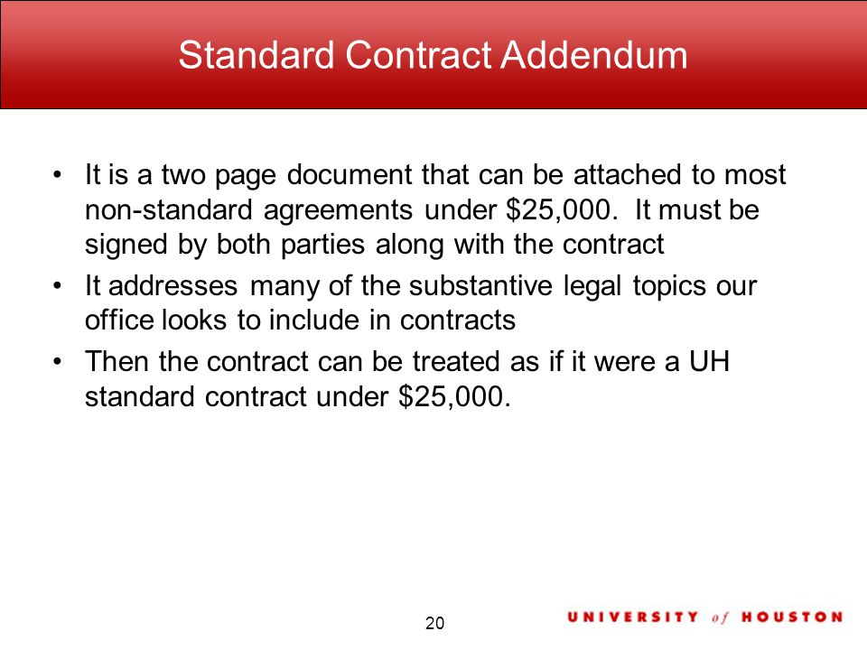 Standard Contract Addendum It is a two page document that can be attached to most non-standard agreements under $25,000.