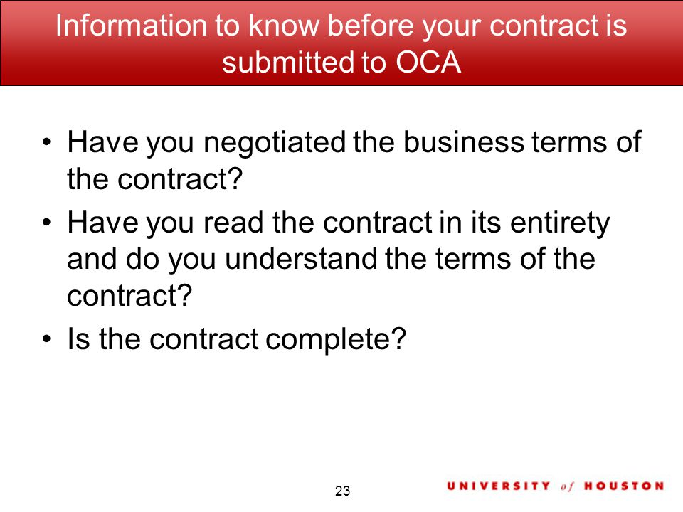 Information to know before your contract is submitted to OCA Have you negotiated the business terms of the contract.