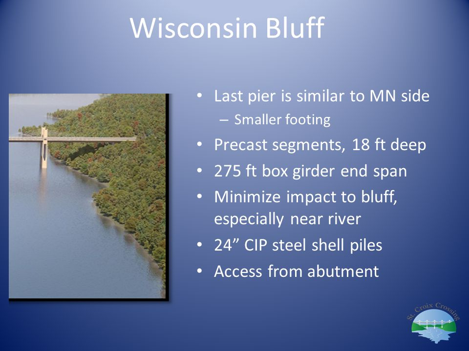 Wisconsin Bluff Last pier is similar to MN side – Smaller footing Precast segments, 18 ft deep 275 ft box girder end span Minimize impact to bluff, es