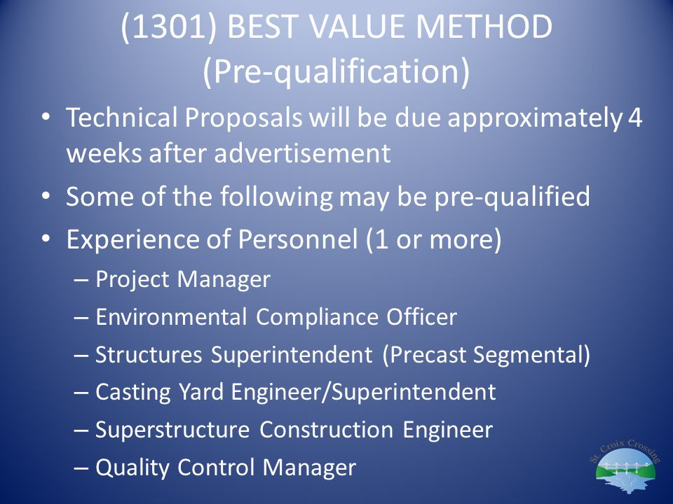 (1301) BEST VALUE METHOD (Pre-qualification) Technical Proposals will be due approximately 4 weeks after advertisement Some of the following may be pr
