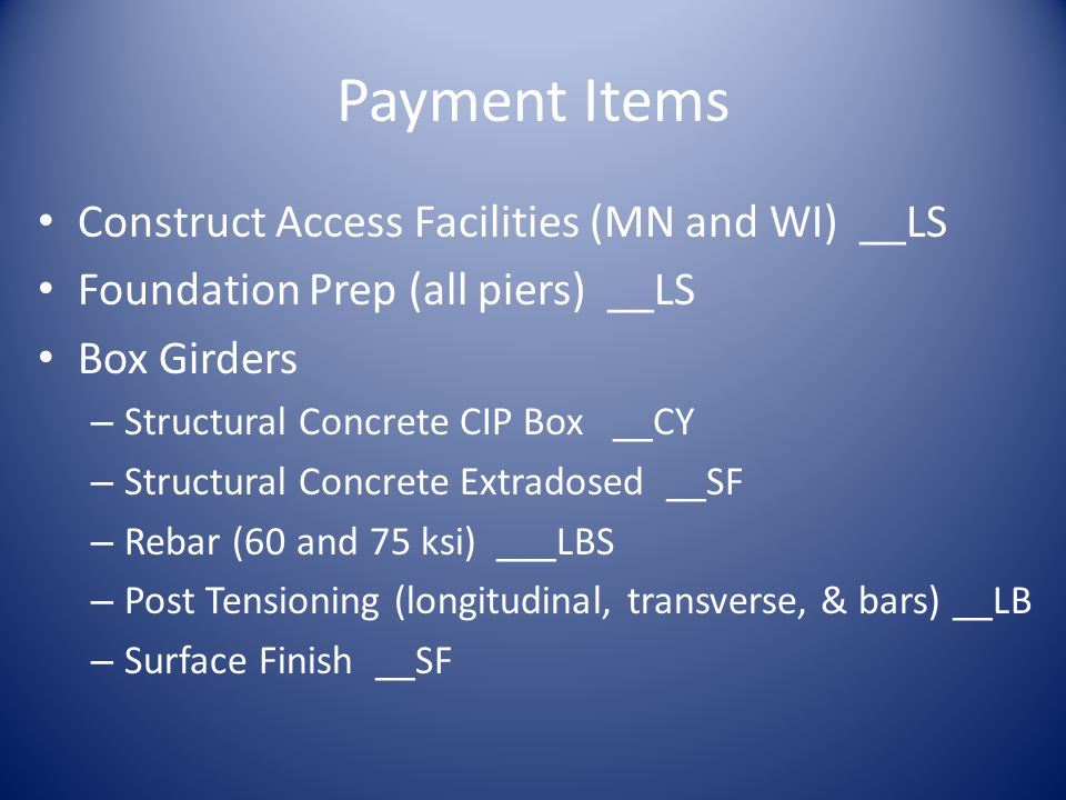 Payment Items Construct Access Facilities (MN and WI) __LS Foundation Prep (all piers) __LS Box Girders – Structural Concrete CIP Box __CY – Structura