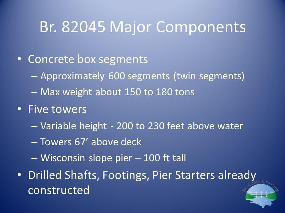 Br. 82045 Major Components Concrete box segments – Approximately 600 segments (twin segments) – Max weight about 150 to 180 tons Five towers – Variabl