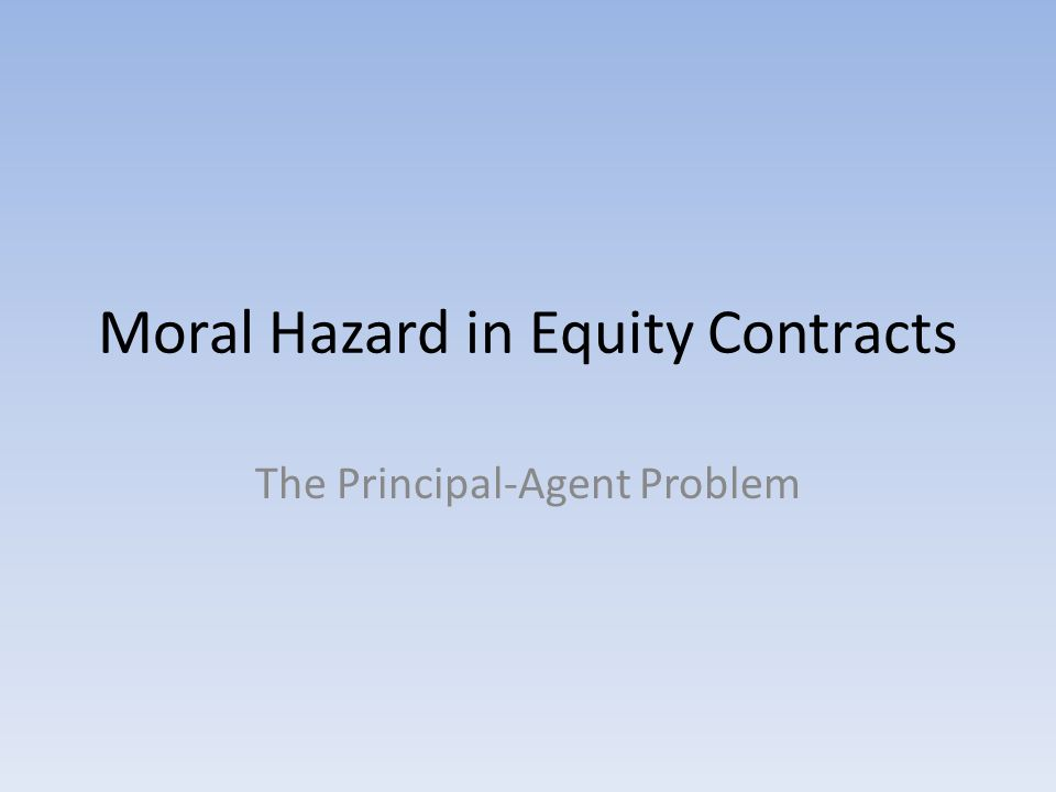 Moral Hazard in Equity Contracts The Principal-Agent Problem