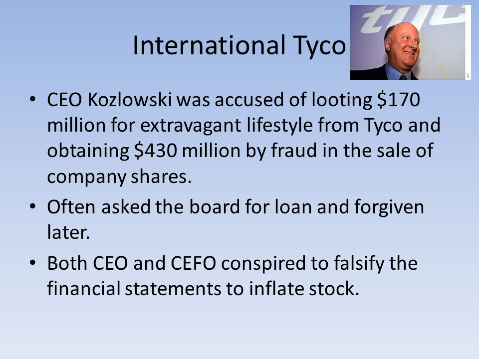 International Tyco CEO Kozlowski was accused of looting $170 million for extravagant lifestyle from Tyco and obtaining $430 million by fraud in the sa