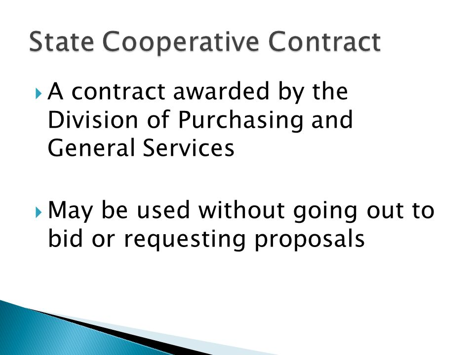A contract awarded by the Division of Purchasing and General Services May be used without going out to bid or requesting proposals
