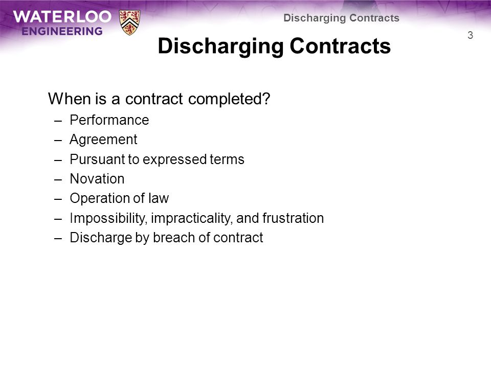 When is a contract completed? –Performance –Agreement –Pursuant to expressed terms –Novation –Operation of law –Impossibility, impracticality, and fru