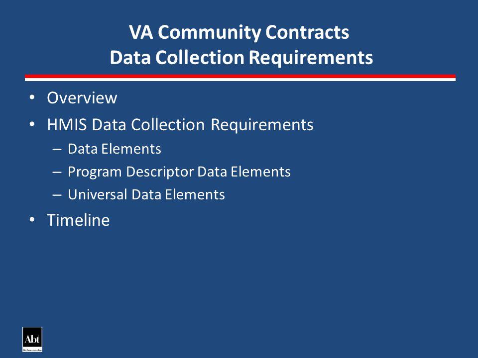 VA Community Contracts Data Collection Requirements Overview HMIS Data Collection Requirements – Data Elements – Program Descriptor Data Elements – Universal Data Elements Timeline