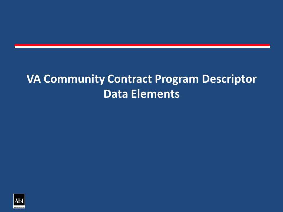 Program Descriptor Data Elements (PDDE): – Required for all VA Community Contracts, homeless assistance or prevention programs in CoC jurisdiction – Programs that operate in multiple CoCs must be established as distinct programs within each CoC – Necessary for accurately reporting VA Community Contract activities by grant